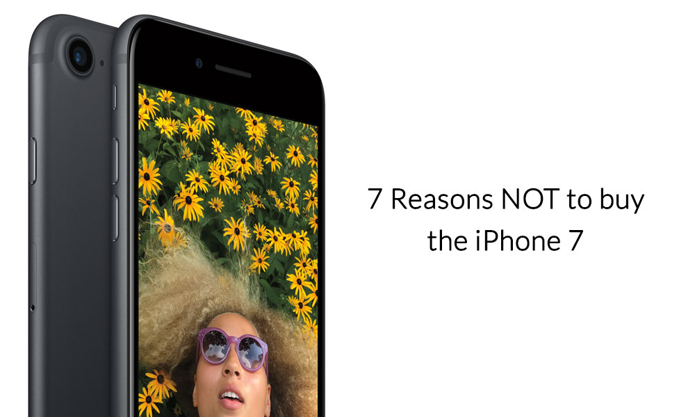 Reasons not to buy iPhone 7